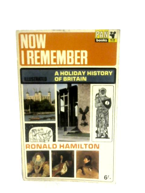 Now I Remember, A Holiday History of Britain By Ronald Hamilton