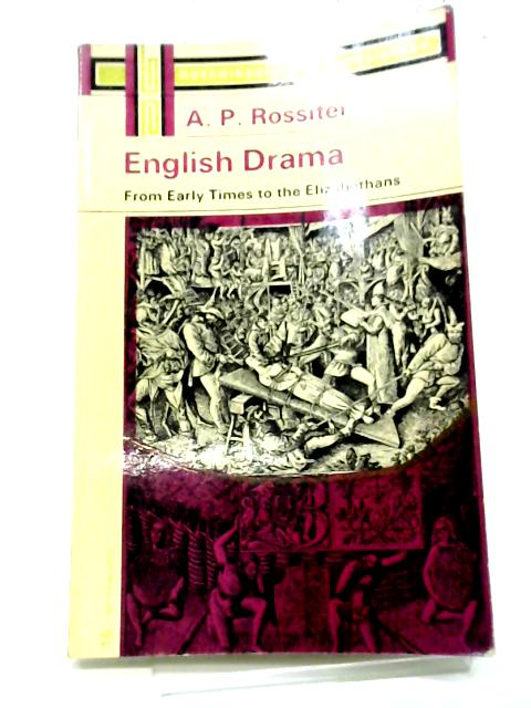 English Drama from Early Times to the Elizabethans (University Library) By Rossiter, A.P.