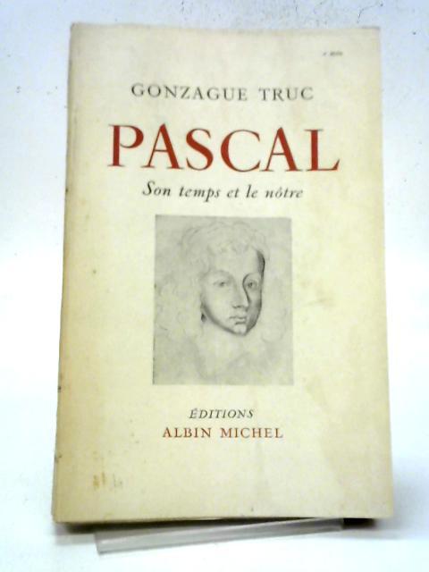 Pascal Son Temps Et Le Nôtre By Truc Gonzague
