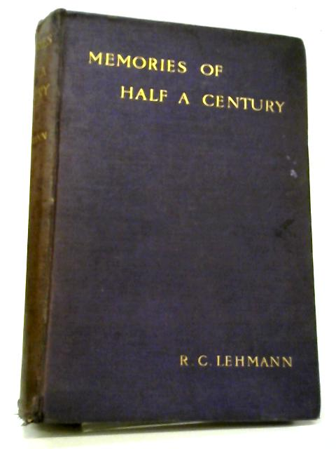 Memories Of Half A Century A Record Of Friendships By R.C Lehmann