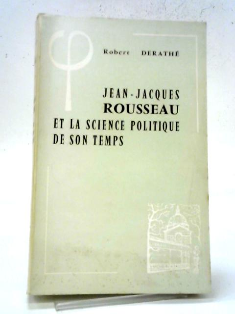 Jean Jacques Rousseau Et La Science Politique De Son Temps By Robert Derathe
