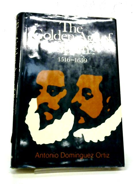 The Golden Age of Spain, 1516-1659 (The History of Spain) By Antonio Dominguez Ortiz