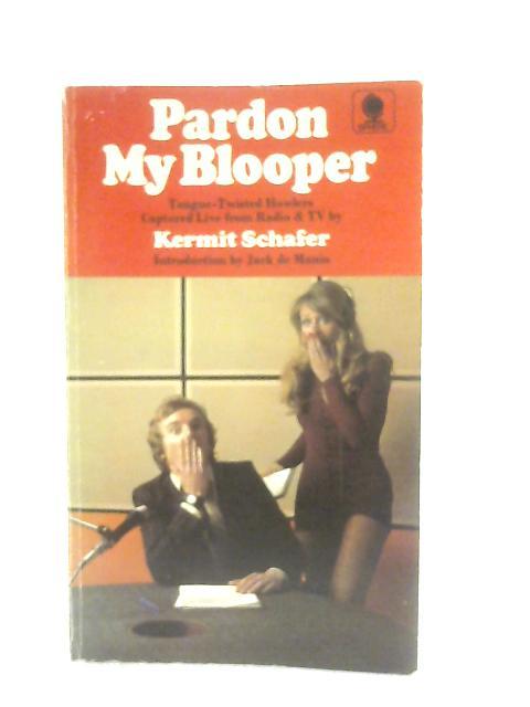 Pardon My Blooper By Kermit Schafer