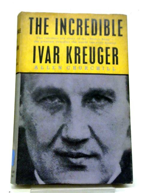 The Incredible Ivar Kreuger By Allen Churchill