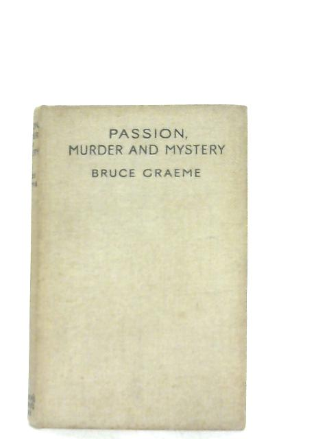 Passion, Murder and Mystery By Bruce Graeme