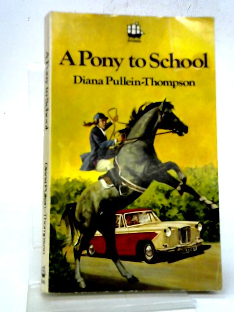 A Pony to School By Diana Pullein-Thompson