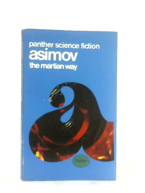 The Martian Way and Other Science Fiction Stories By Isaac Asimov