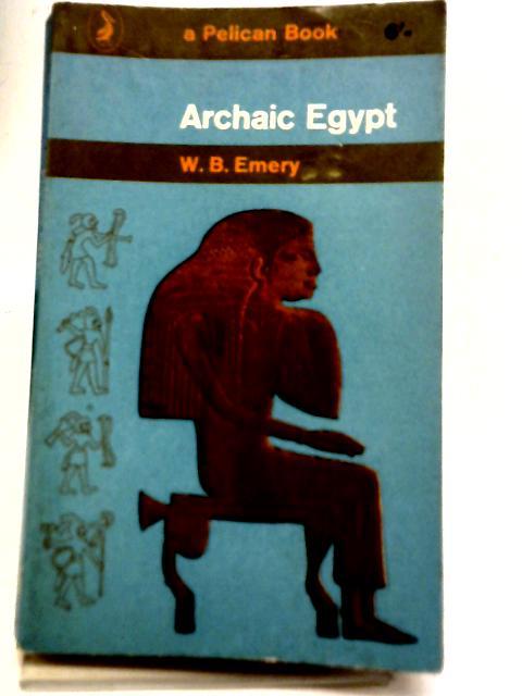 Archaic Egypt By Walter B. Emery