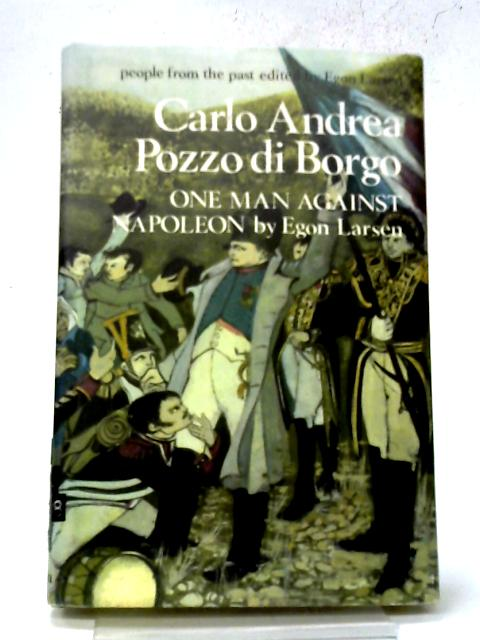 Carlo-Andrea Pozzo Di Borgo: One Man Against Napoleon (People from the Past S.) By Egon Larsen