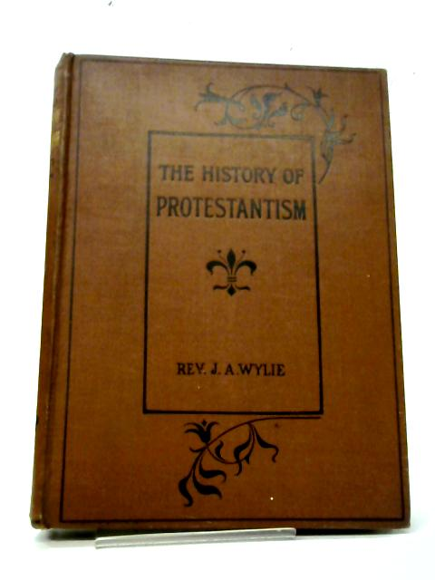The History of Protestantism - Vol III By J A Wylie