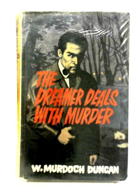 The Dreamer Deals with Murder By W. Murdoch Duncan