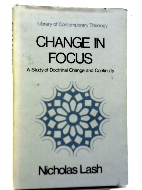 Change in Focus: Study of Doctrinal Change and Continuity By Nicholas Lash