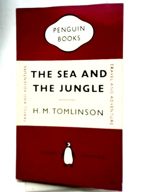 The Sea and The Jungle By H. M Tomlinson
