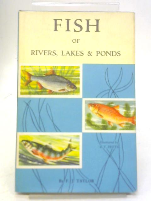 Fish of Rivers, Lakes & Ponds By F J Taylor