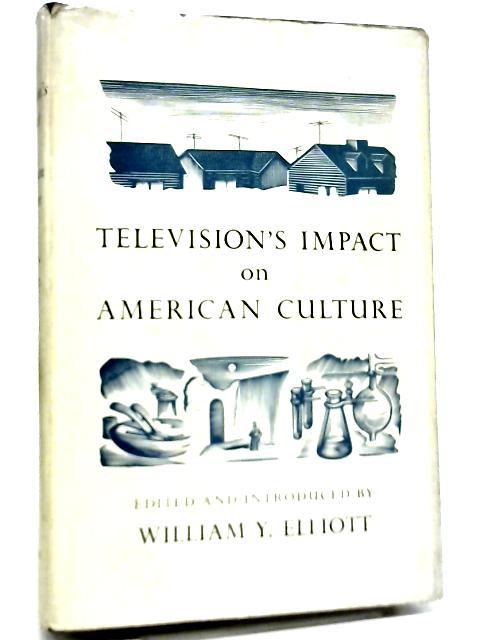 Television's Impact on American Culture By W Y Elliott