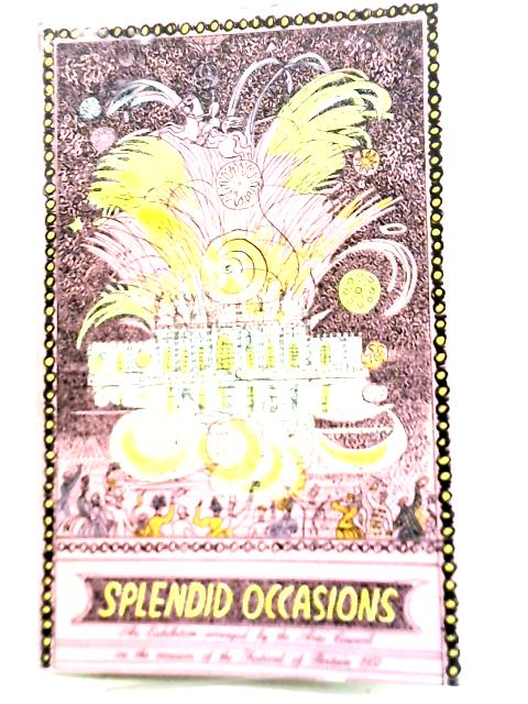 Splendid Occasions: Catalogue of an Exhibition of Prints and Panoramas Illustrating Four Centuries of Public Rejoicing and Ceremonial in Many Countries. By James, Philip & Ifan Kyrle Fletcher