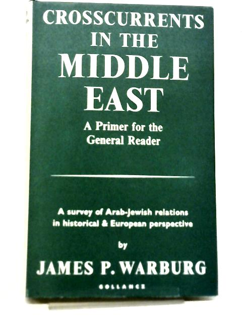 Crosscurrents In The Middle East By James P. Warburg