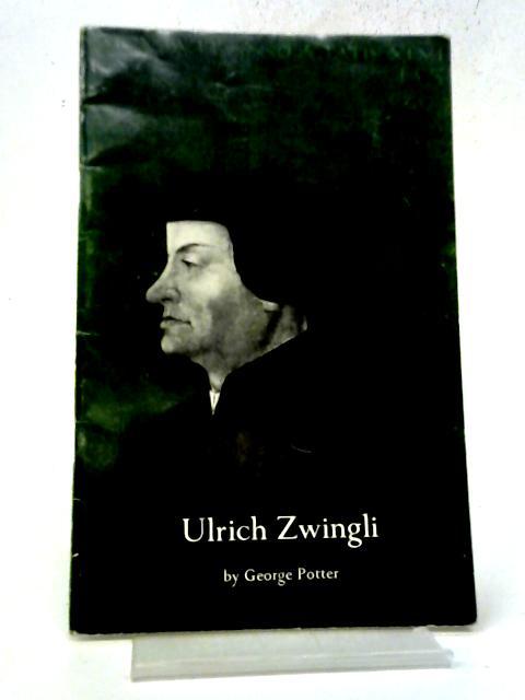 Ulrich Zwingli By G R Potter