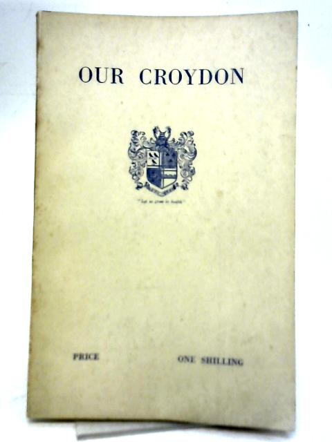 Our Croydon : The Organisation and Activities of the Corporation of Croydon By Regan