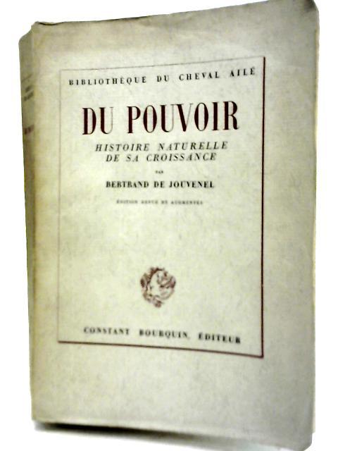 Du Pouvoir - Histoire Naturelle de Sa Croissance By Bertrand De Jouvenel