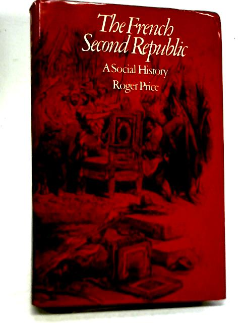 The French Second Republic: A Social History By Roger Price