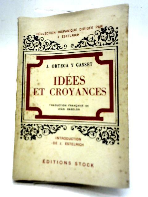 Idées Et Croyances By Jose Ortega Y Gasset