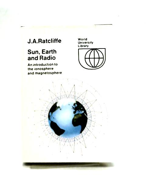 Sun, Earth and Radio By J. A. Ratcliffe