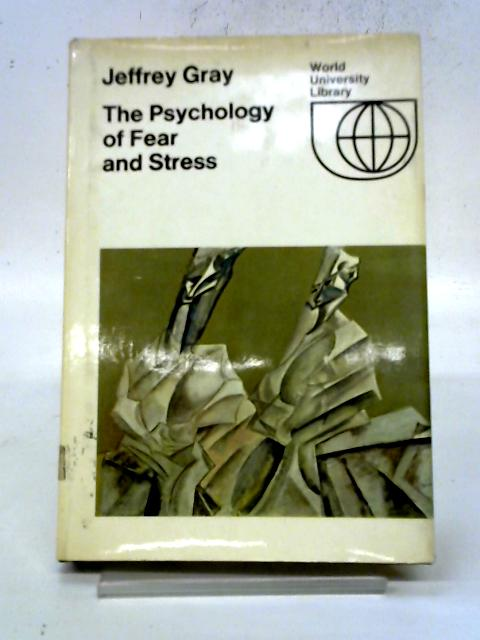 The Psychology of Fear and Stress By Jeffrey A. Gray