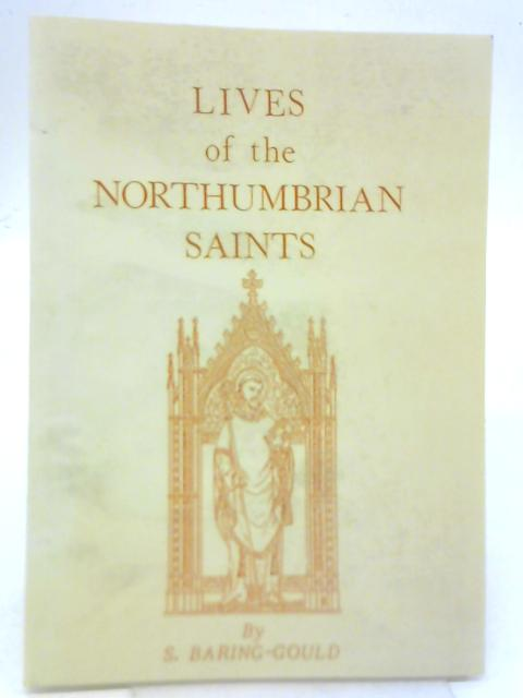 Lives of The Northumbrian Saints By S Baring-Gould