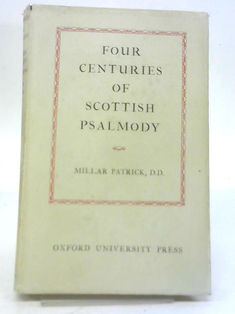 Four Centuries of Scottish Psalmody By Millar Patrick