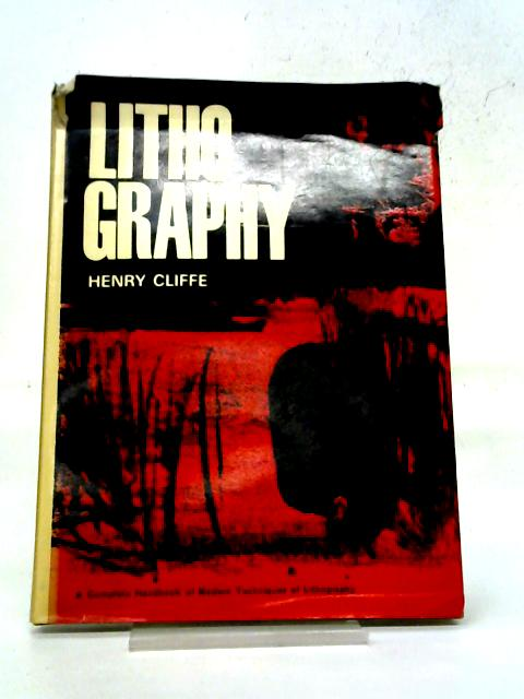 Lithography: A Complete Handbook of Modern Techniques of Lithography By Henry Cliffe