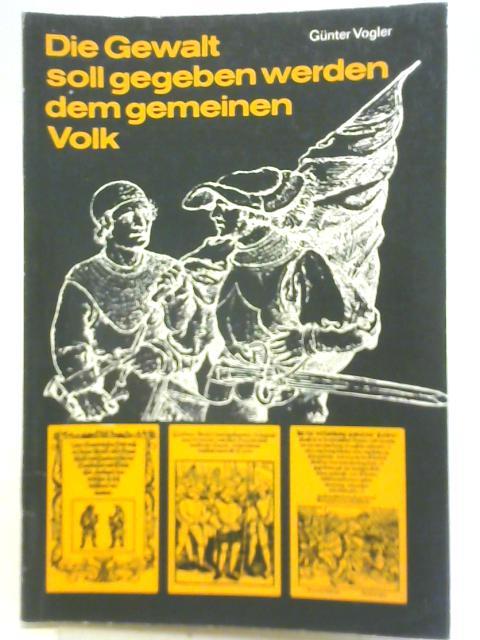 Die Gewalt soll gegeben werden dem gemeinen Volk By Gunter Vogler