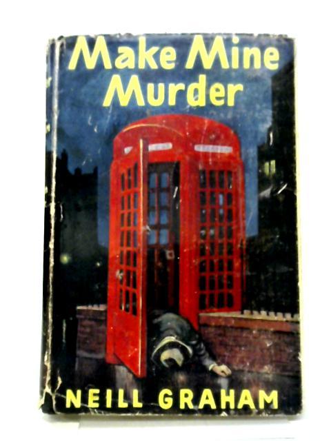 Make Mine Murder By Neill Graham
