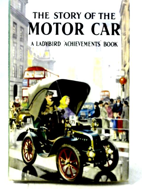 The Story of the Motor Car (Ladybird 'Achievements' books) By David Carey