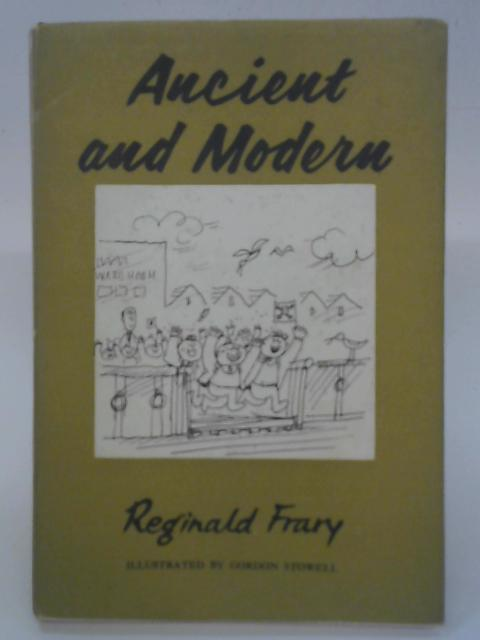 Ancient and Modern By Reginald Frary