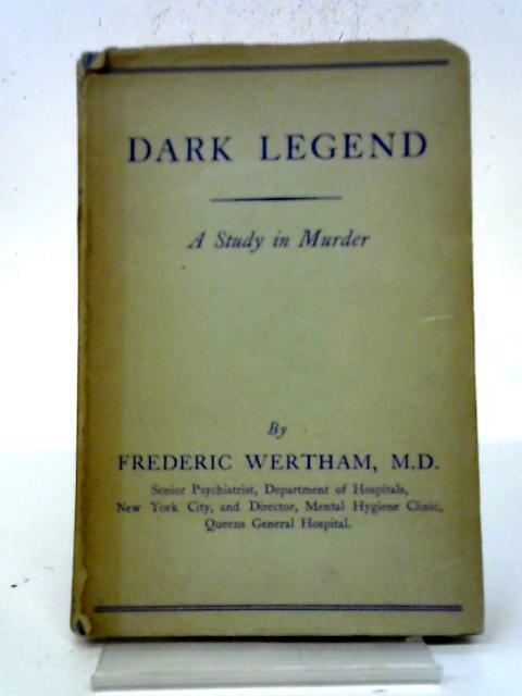 Dark Legend. A Study in Murder. By Frederic Wertham