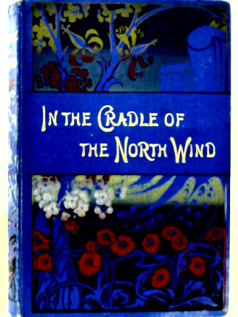 In the Cradle of the North Wind By Bessie Marchant