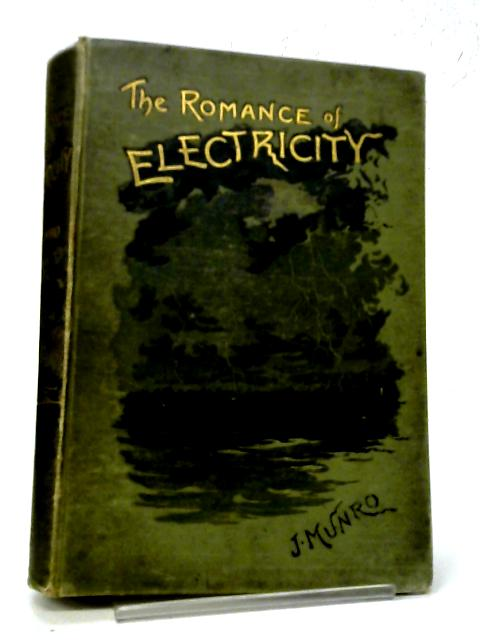 The Romance of Electricity By John Munro
