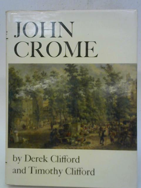 John Crome By Derek & Timothy Clifford