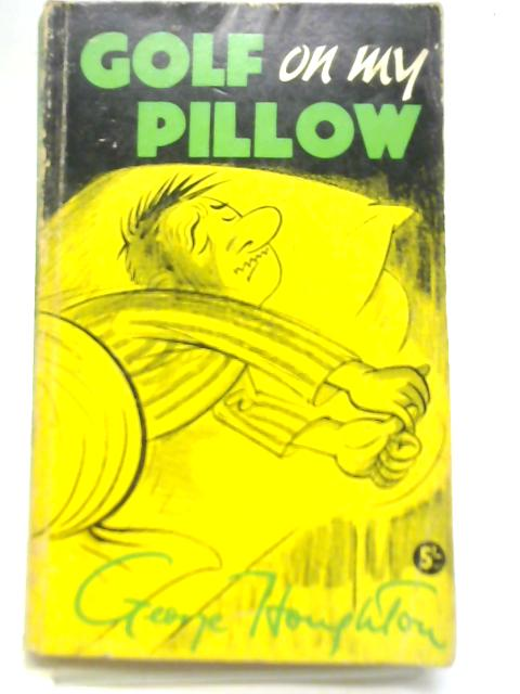 Golf on My Pillow By George Houghton