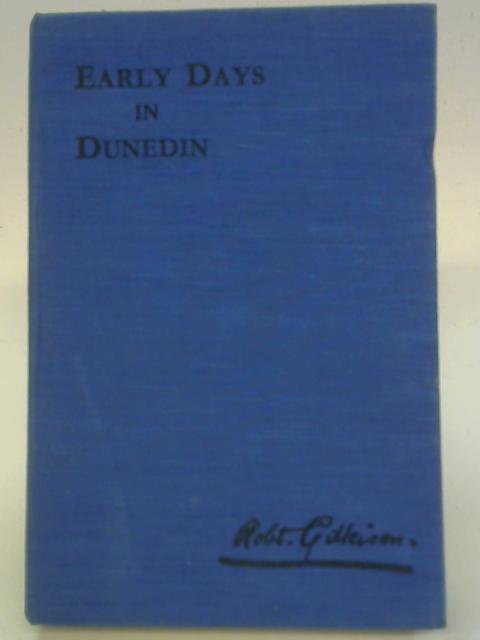 Early Days in Dunedin By Robert Gilkison