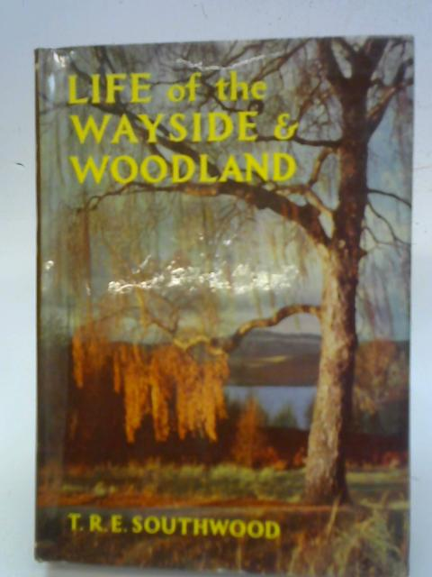Life of the Wayside and Woodland A Seasonal Guide to the Natural History of the British Isles By T. R. E. Southwood