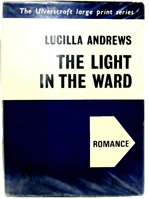 The Light In The Ward (Large Print) By Lucilla Andrews