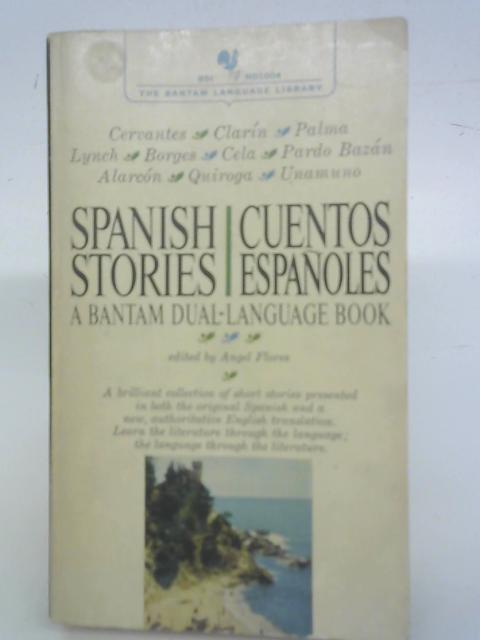 Spanish Stories, Dual Language Book: Stories in the Original Spanish: With New English Translations By Angel Flores