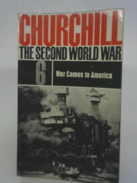 The Second World War 6 War Comes To America By Winston S Churchill