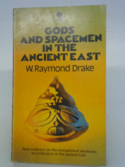 Gods and Spacemen in the Ancient East By W. Raymond Drake