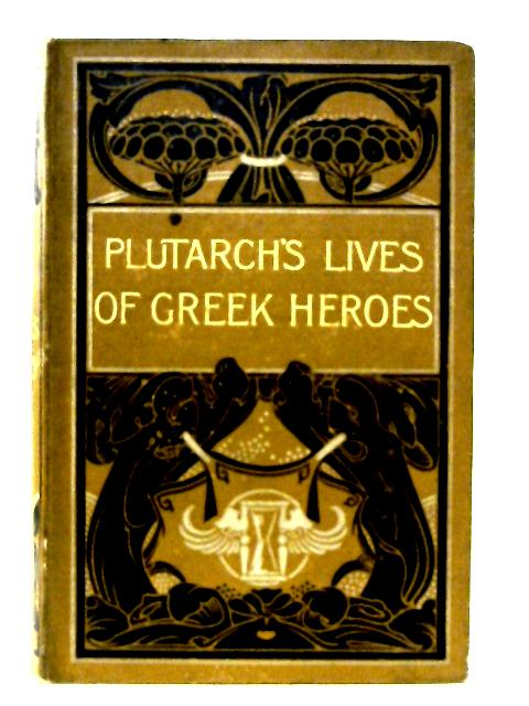 Plutarchs Lives Of Greek Heroes By Plutarch