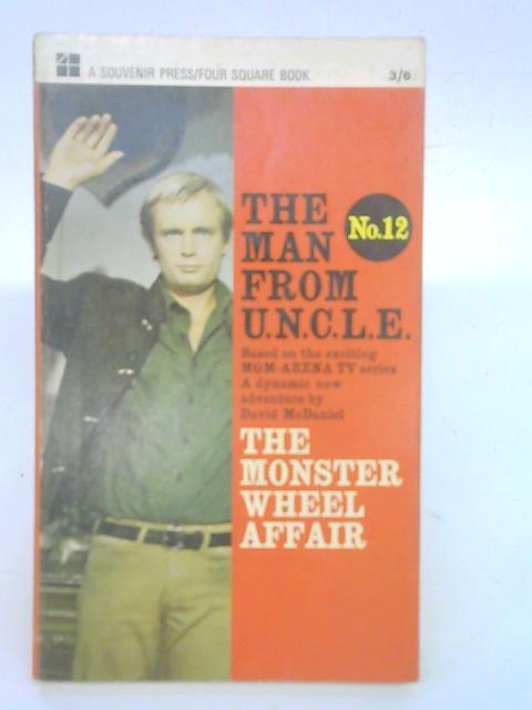 The Monster Wheel Affair (Man from U.N.C.L.E series-no.12)) By David McDaniel