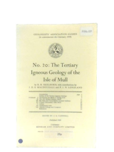 Tertiary Igneous Geology of the Isle of Mull (Geologists' Association Guides No 20) By R. R. Skelhorn et al