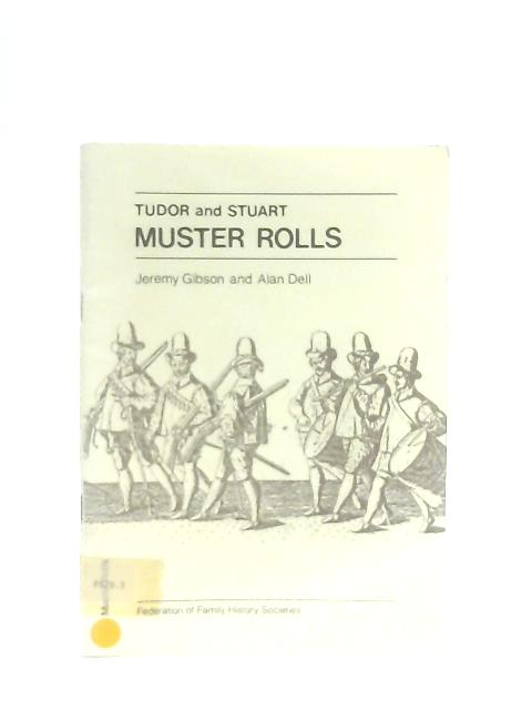 Tudor and Stuart Muster Rolls By Jeremy Gibson & Alan Dell
